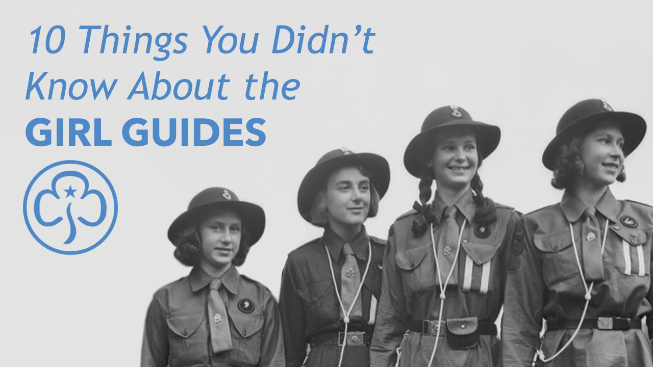 10 Things You Didn't Know About the Girl Guides
