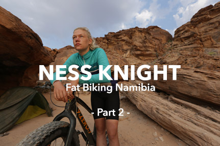 Ness Knight: Fat Biking Namibia - Part Two