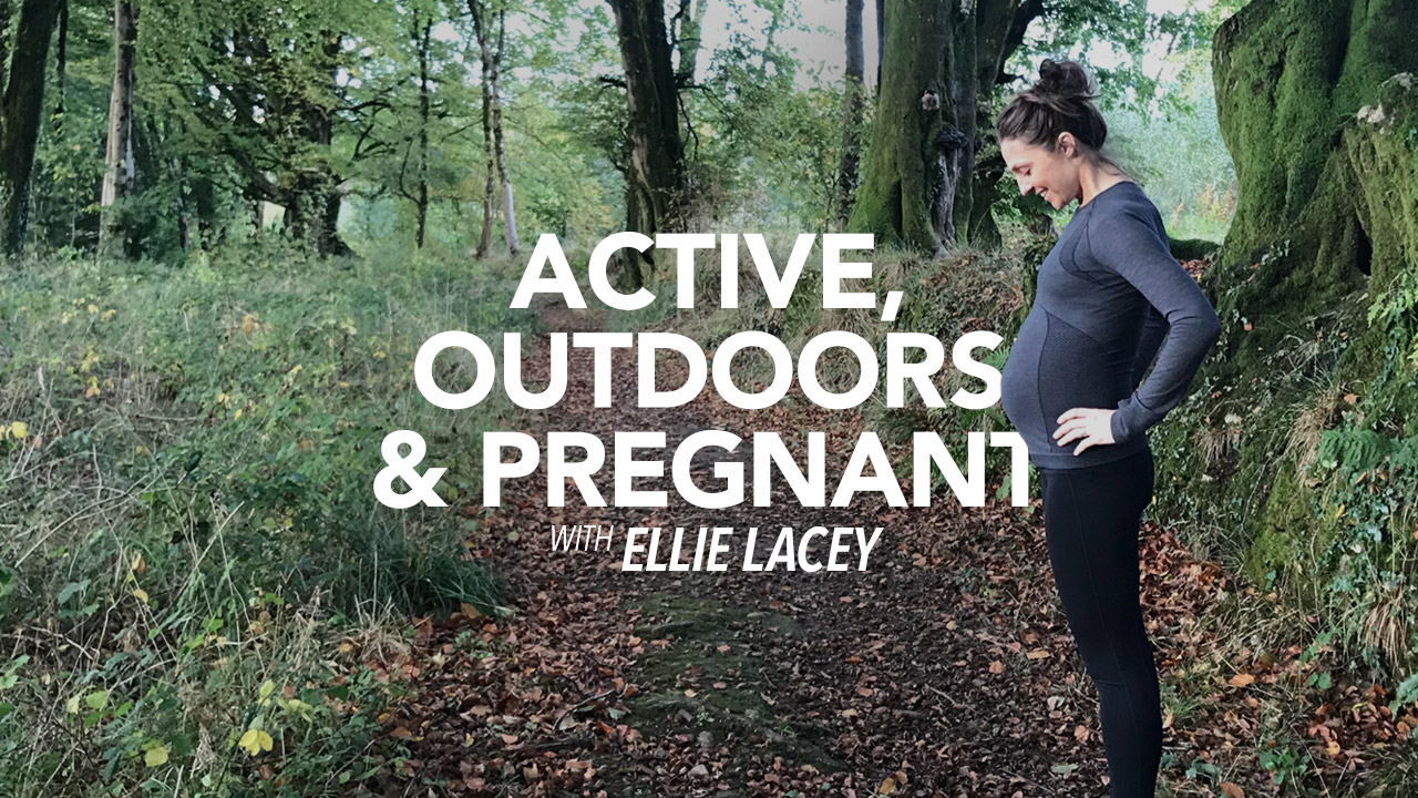 Active, Outdoors and Pregnant, with Ellie Lacey