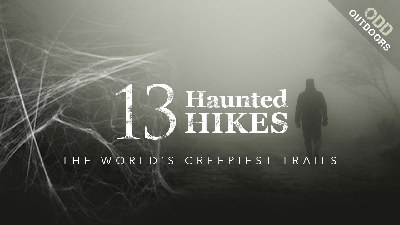 13 Haunted Hikes | The World's Creepiest Trails